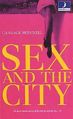 Sex and the city / Candace Bushnell ; översättning: Mattias Boström