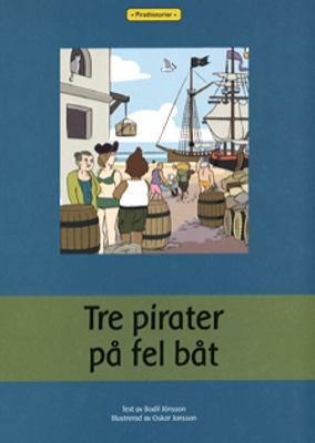 Tre pirater på fel båt / text: Bodil Jönsson ; illustration: Oskar Jonsson
