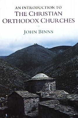 An introduction to the Christian orthodox churches / John Binns