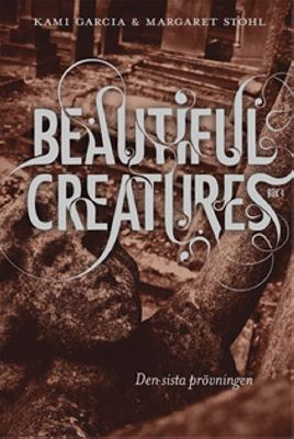 Beautiful creatures: Bok 4, Den sista prövningen