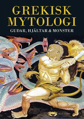 Grekisk mytologi : gudar, hjältar och monster / illustrationer: Giovanni Caselli ; text: Michael Gibson ; svensk text och bearbetning: Margot Henrikson
