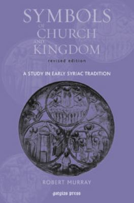 Symbols of church and kingdom : a study in early syriac tradition = Roze dʿito wadʿmalkutho / Robert Murray