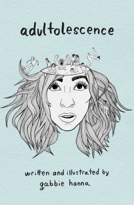Adultolescence / written and illustrated by Gabbie Hanna
