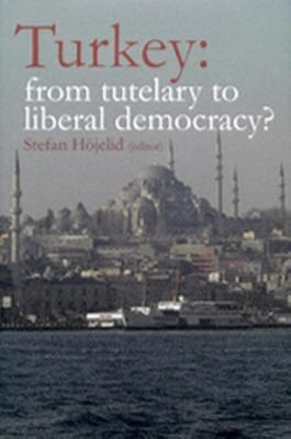 Turkey: from tutelary to liberal democracy? / Stefan Höjelid (editor)