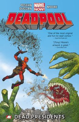 Deadpool: Vol. 1, Dead presidents / writers: Gerry Duggan & Brian Posehn ; artist: Tony Moore