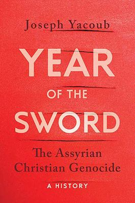 Year of the sword : the Assyrian Christian genocide : a history / Joseph Yacoub ; translated by James Ferguson.