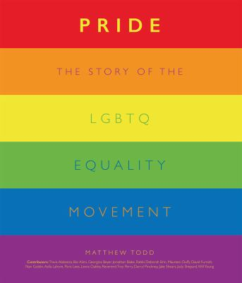 Pride : the story of the LGBTQ equality movement / Matthew Todd ; contributors: Travis Alabanza [och 16 andra].