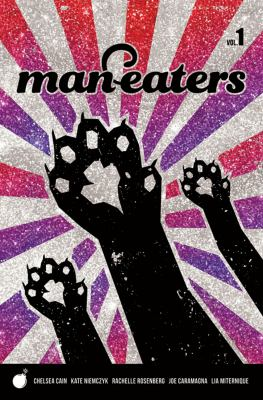 Man-eaters vol. 1 / writer/creator: Chelsea Cain ; pencils & inks: Kate Niemczyk; colorist: Rachelle Rosenberg ; letterer: Joe Caramagna.