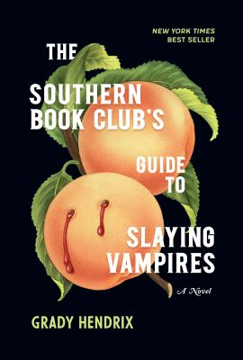 The Southern book club's guide to slaying vampires / Grady Hendrix.