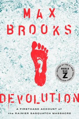 Devolution : a firsthand account of the Rainier sasquatch massacre / Max Brooks.
