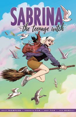 Sabrina the teenage witch. [1] / / story by Kelly Thompson, Nick Spencer, Mariko Tamaki ; art by Veronica Fish and Andy Fish, Sandy Jarrell and Jenn St-Onge.