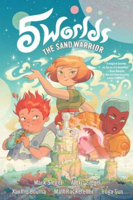 5 worlds / [authors:] Mark Siegel, Alexis Siegel ; [illustrators:] Xanthe Bouma .... [1], The sand warrior.