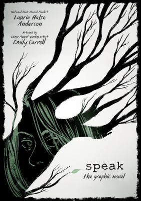 Speak : the graphic novel / Laurie Halse Anderson ; artwork by Emily Carroll.