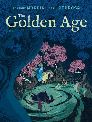 The golden age Book 1 / text by Roxanne Moreil and Cyril Pedrosa ; illustrations by Cyril Pedrosa ; English translation by Montana Kane.