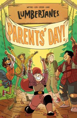 Lumberjanes: Vol. 10, Parents' day / written by Shannon Watters & Kat Leyh ; illustrated by Ayme Sotuyo