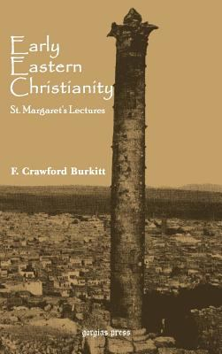 Early eastern Christianity : St. Margaret's lectures 1904 on the Syriac-speaking church / by F. Crawford Burkitt
